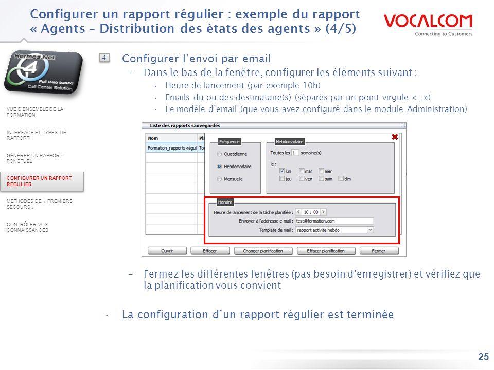 25 Configurer un rapport régulier : exemple du rapport « Agents – Distribution des états des agents » (4/5) VUE DENSEMBLE DE LA FORMATION INTERFACE ET