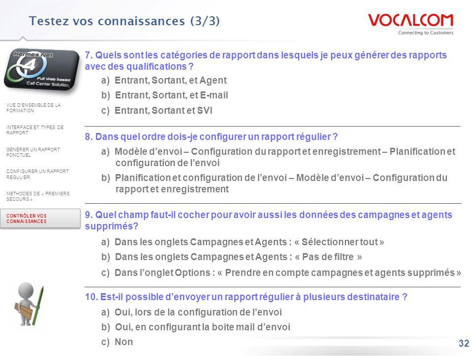 32 Testez vos connaissances (3/3) 7. Quels sont les catégories de rapport dans lesquels je peux générer des rapports avec des qualifications ? a) Entr