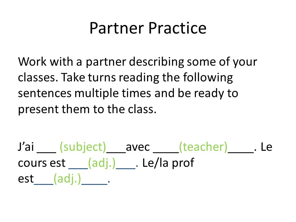 Partner Practice Work with a partner describing some of your classes. Take turns reading the following sentences multiple times and be ready to presen
