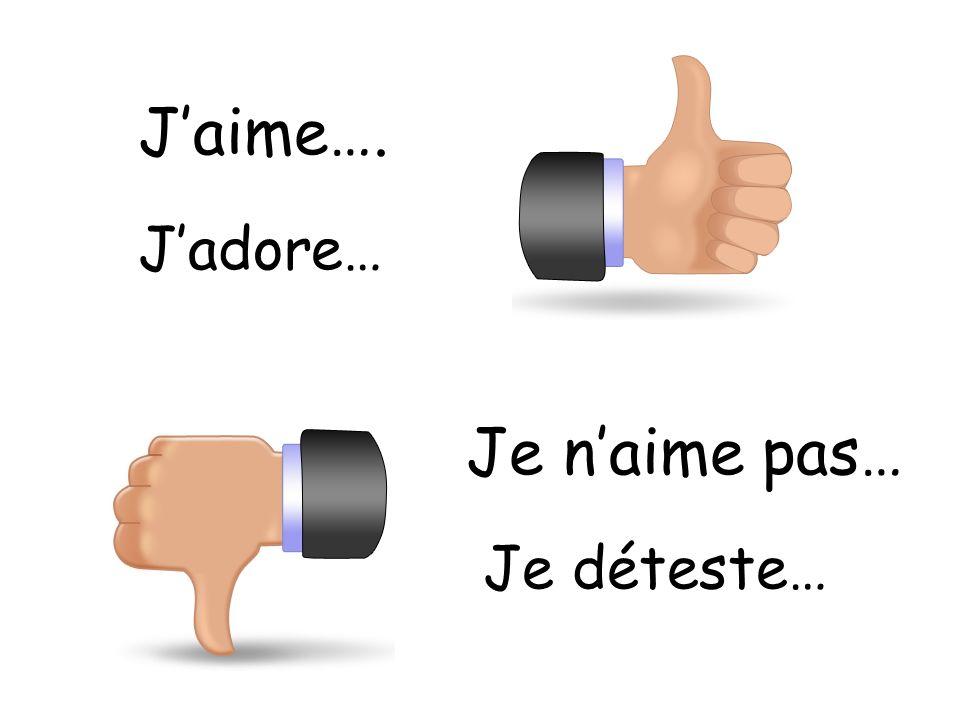 Jaime…. Je naime pas… Je déteste… Jadore…