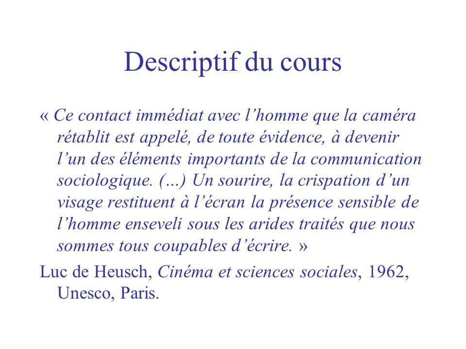 Descriptif du cours « Ce contact immédiat avec lhomme que la caméra rétablit est appelé, de toute évidence, à devenir lun des éléments importants de la communication sociologique.