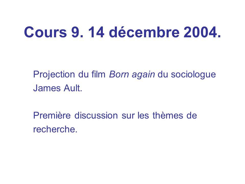 Cours 9. 14 décembre 2004. Projection du film Born again du sociologue James Ault. Première discussion sur les thèmes de recherche.