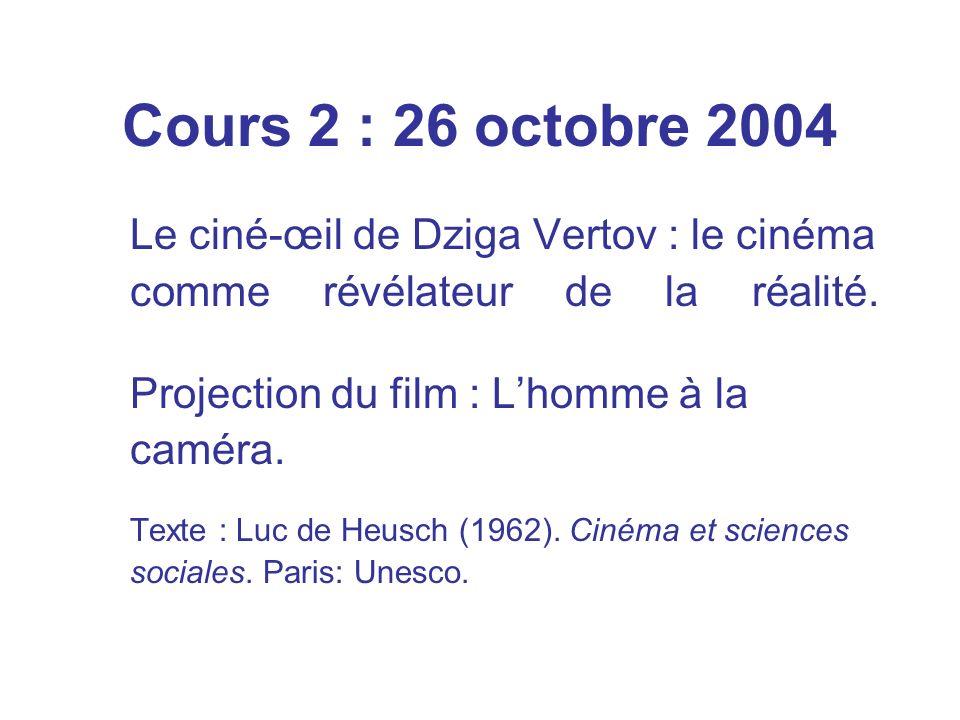Cours 2 : 26 octobre 2004 Le ciné-œil de Dziga Vertov : le cinéma comme révélateur de la réalité.