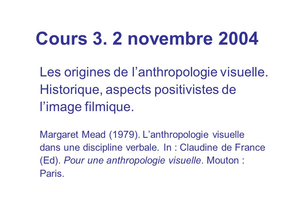 Cours 3. 2 novembre 2004 Les origines de lanthropologie visuelle.