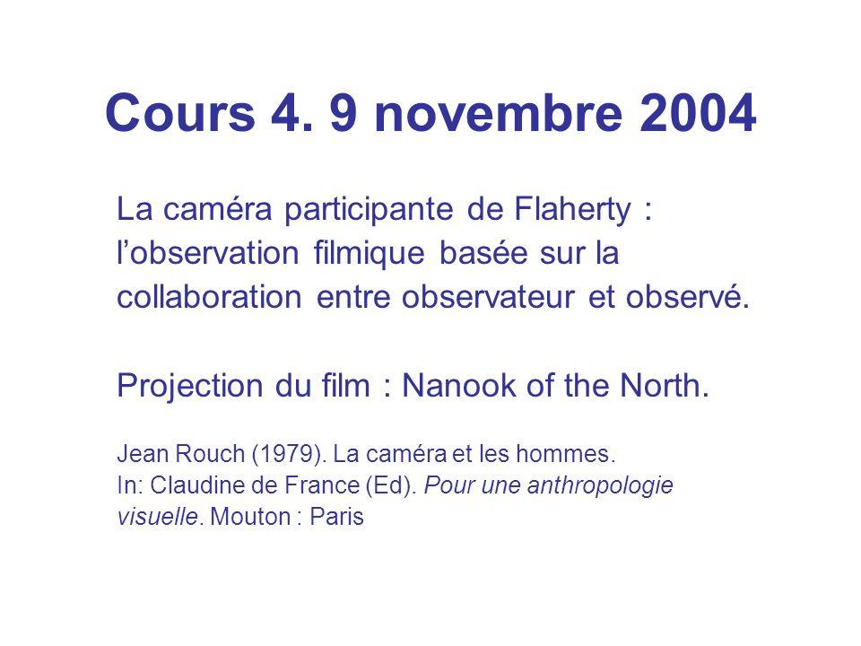 Cours 4. 9 novembre 2004 La caméra participante de Flaherty : lobservation filmique basée sur la collaboration entre observateur et observé. Projectio