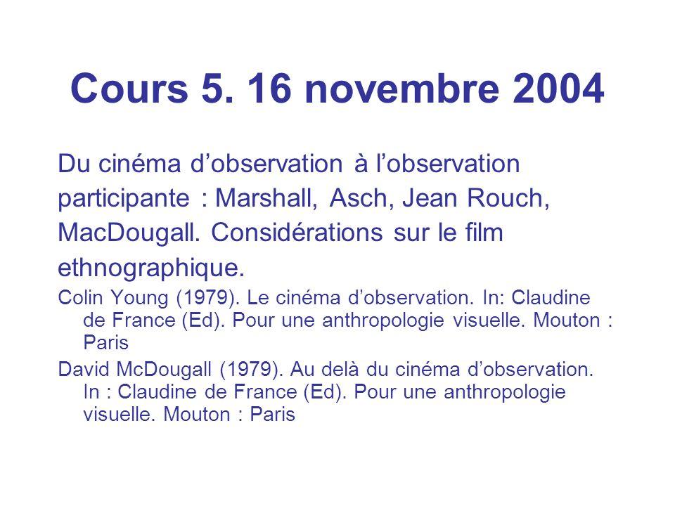 Cours 5. 16 novembre 2004 Du cinéma dobservation à lobservation participante : Marshall, Asch, Jean Rouch, MacDougall. Considérations sur le film ethn