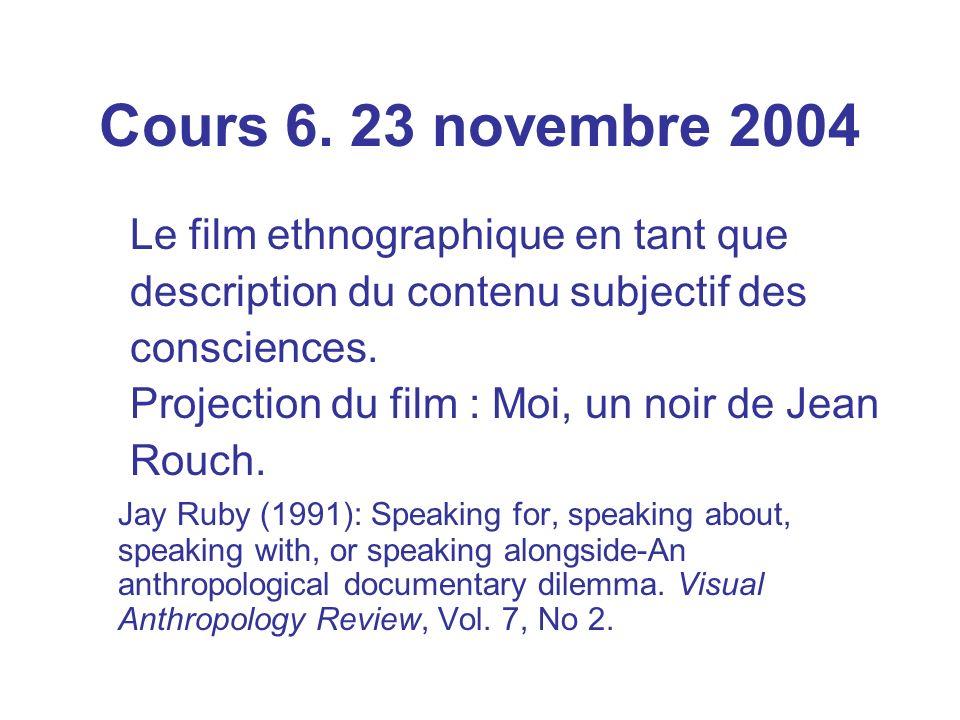 Cours 6. 23 novembre 2004 Le film ethnographique en tant que description du contenu subjectif des consciences. Projection du film : Moi, un noir de Je