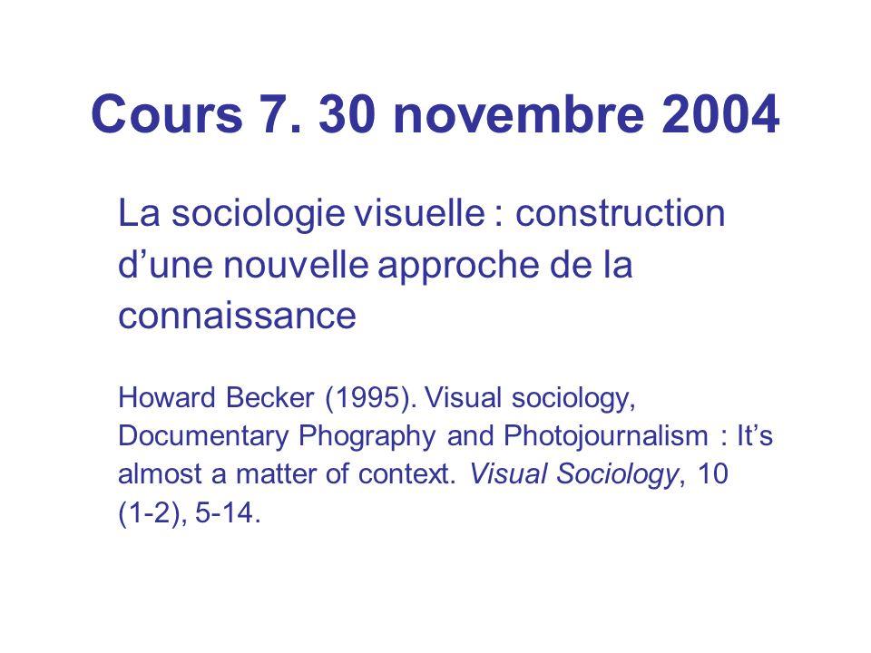 Cours 7. 30 novembre 2004 La sociologie visuelle : construction dune nouvelle approche de la connaissance Howard Becker (1995). Visual sociology, Docu