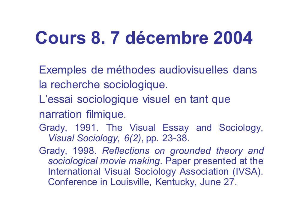 Cours 8. 7 décembre 2004 Exemples de méthodes audiovisuelles dans la recherche sociologique.