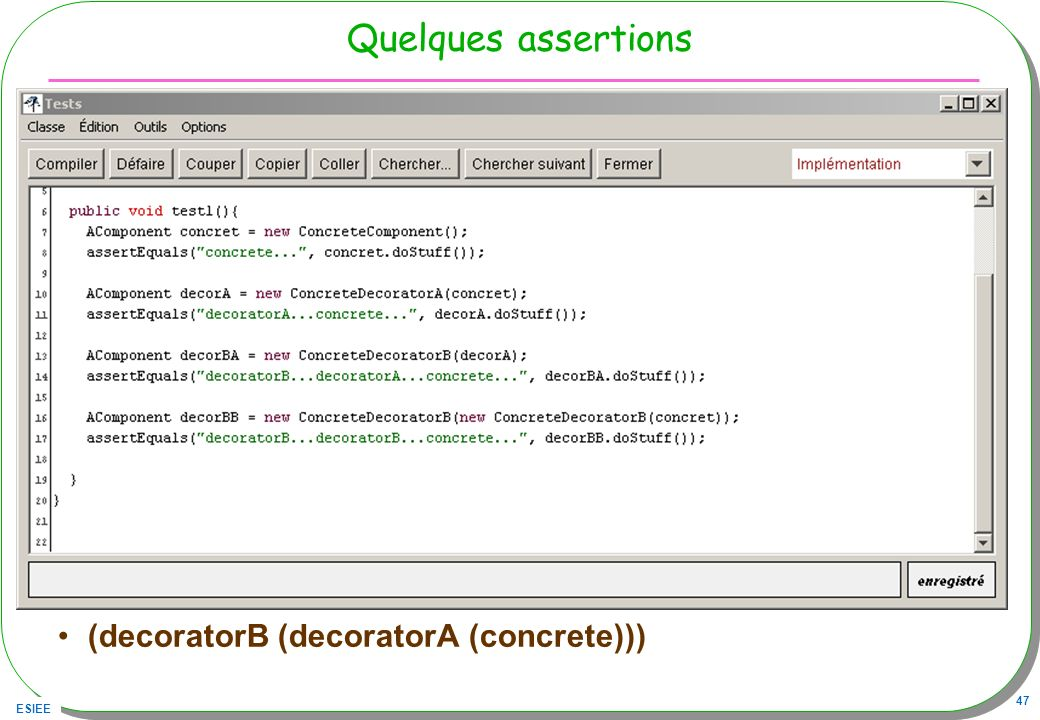 ESIEE 47 Quelques assertions (decoratorB (decoratorA (concrete)))