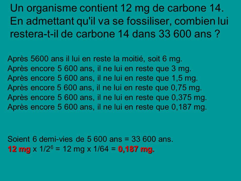 Un organisme contient 12 mg de carbone 14.
