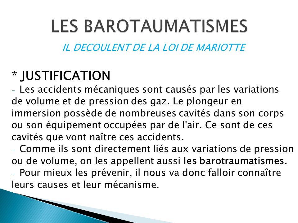 IL DECOULENT DE LA LOI DE MARIOTTE * JUSTIFICATION - Les accidents mécaniques sont causés par les variations de volume et de pression des gaz. Le plon