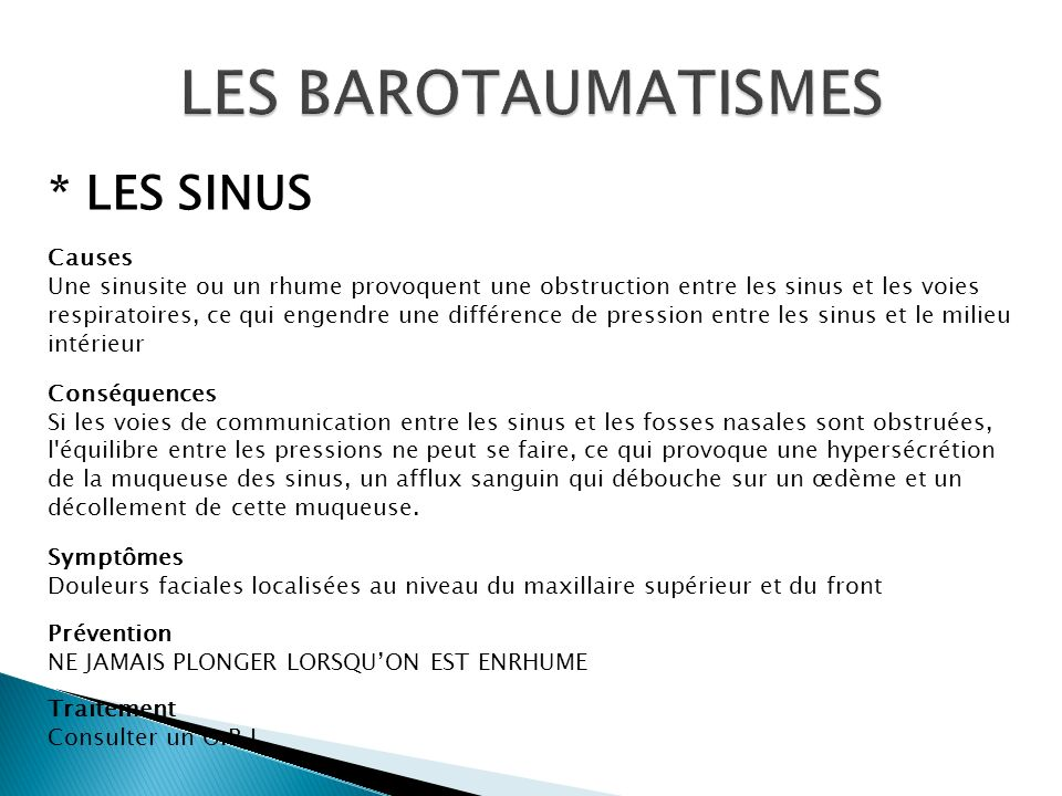 * LES SINUS Causes Une sinusite ou un rhume provoquent une obstruction entre les sinus et les voies respiratoires, ce qui engendre une différence de p