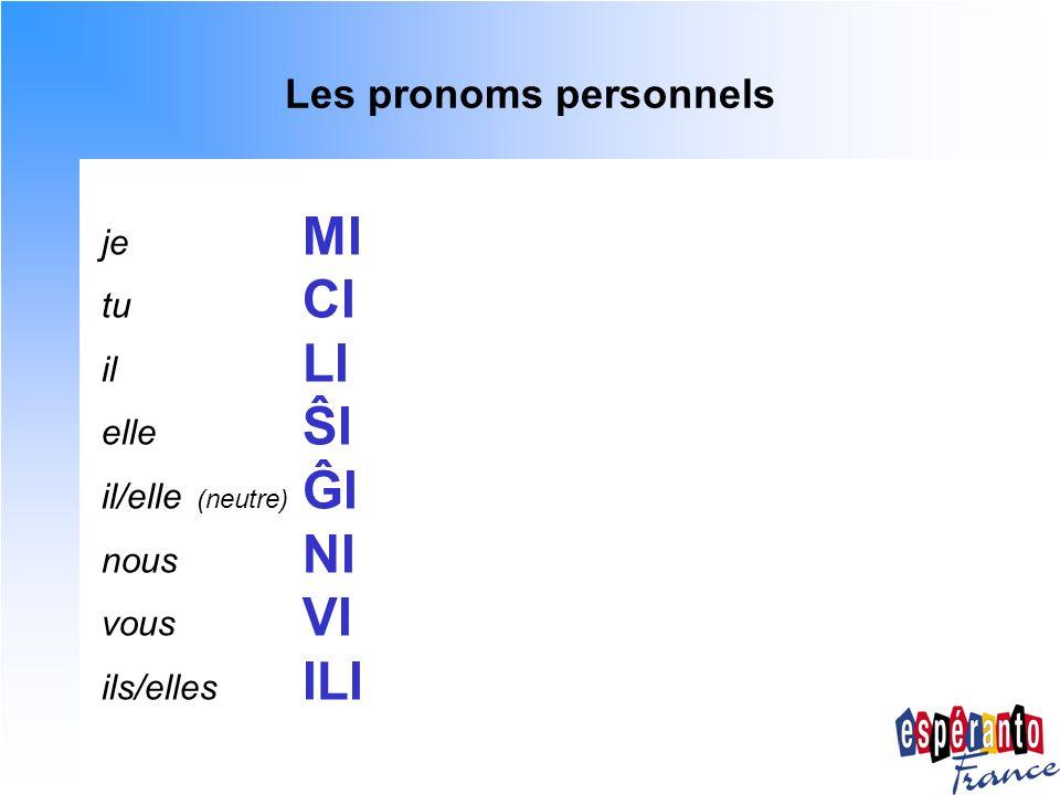 Les pronoms personnels je MI tu CI il LI elle ŜI il/elle (neutre) ĜI nous NI vous VI ils/elles ILI