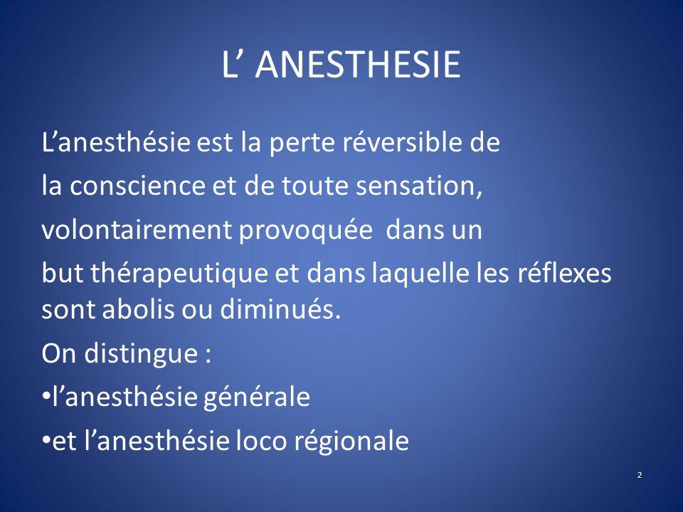 L ANESTHESIE Lanesthésie est la perte réversible de la conscience et de toute sensation, volontairement provoquée dans un but thérapeutique et dans la
