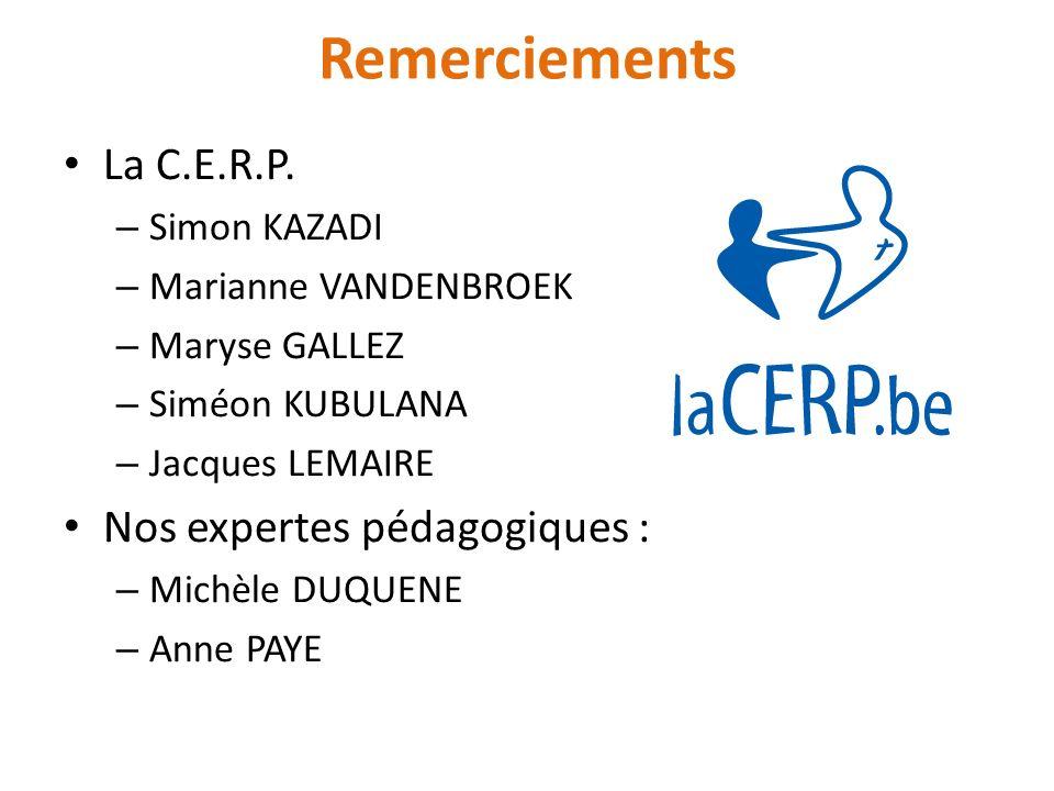 Remerciements La C.E.R.P. – Simon KAZADI – Marianne VANDENBROEK – Maryse GALLEZ – Siméon KUBULANA – Jacques LEMAIRE Nos expertes pédagogiques : – Mich