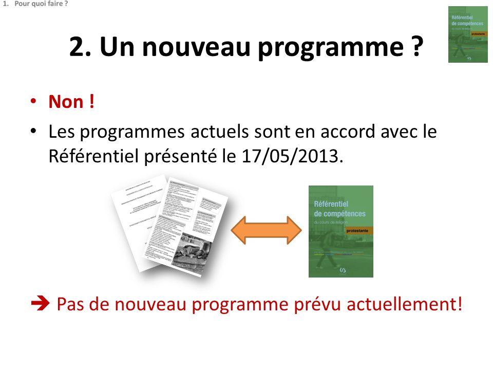2. Un nouveau programme ? Non ! Les programmes actuels sont en accord avec le Référentiel présenté le 17/05/2013. Pas de nouveau programme prévu actue