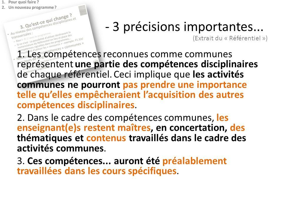 - 3 précisions importantes... 1. Les compétences reconnues comme communes représentent une partie des compétences disciplinaires de chaque référentiel