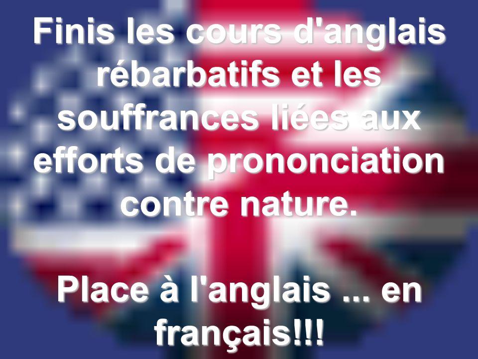 Finis les cours d'anglais rébarbatifs et les souffrances liées aux efforts de prononciation contre nature. Place à l'anglais... en français!!!