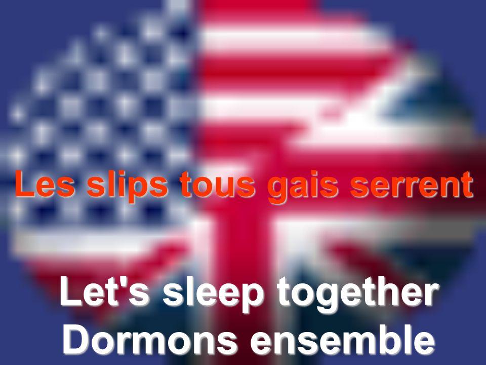 Les slips tous gais serrent Let's sleep together Dormons ensemble