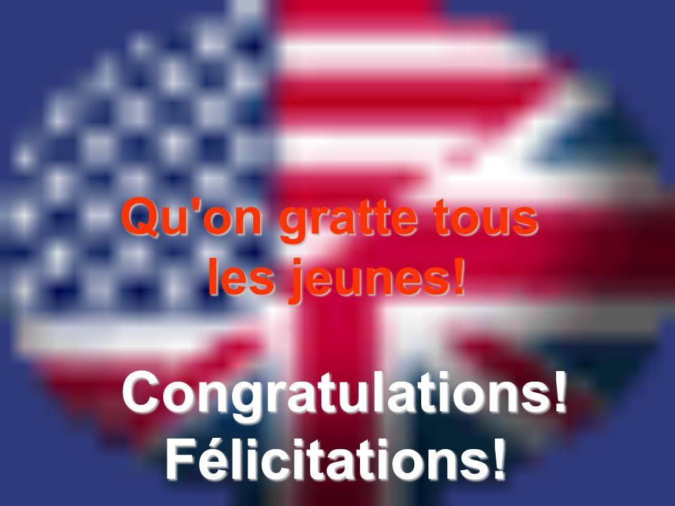 Qu on gratte tous les jeunes! Congratulations!Félicitations!