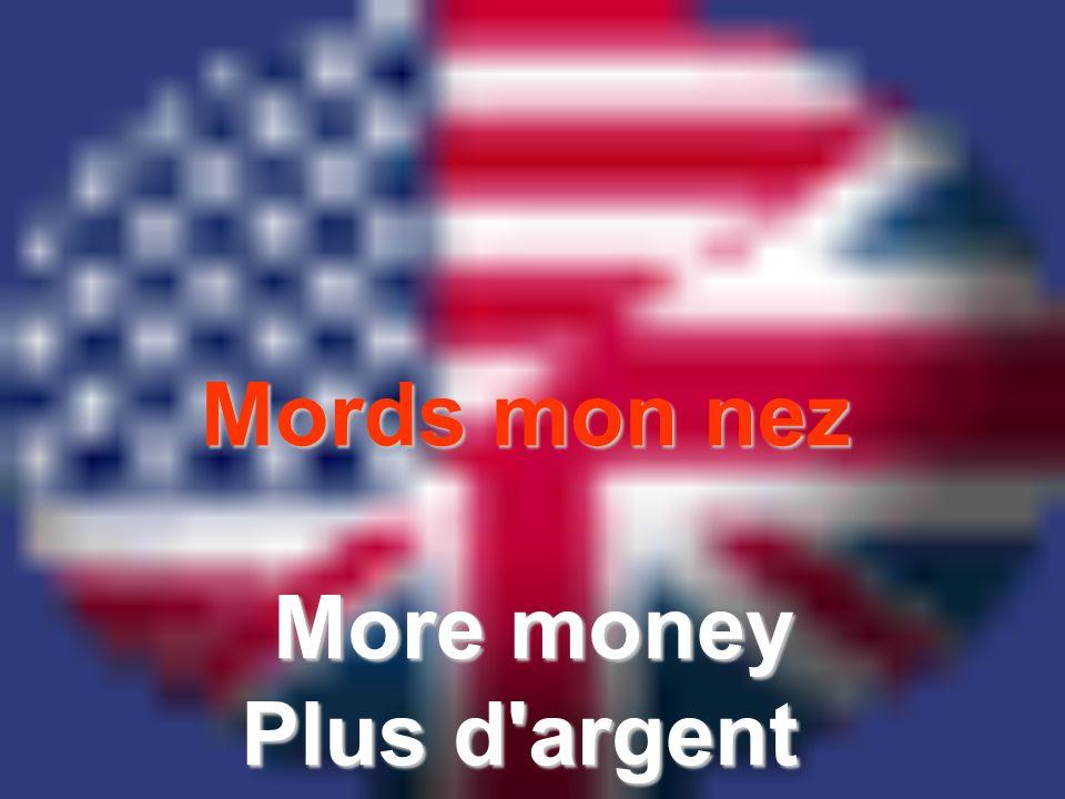 Mords mon nez More money Plus d'argent