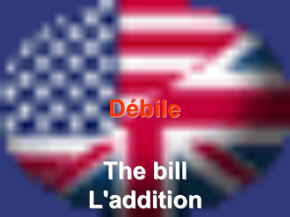 Débile The bill L'addition