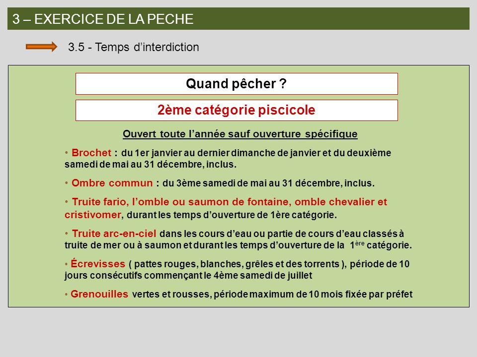 3 – EXERCICE DE LA PECHE 3.5 - Temps dinterdiction Quand pêcher ? Ouvert toute lannée sauf ouverture spécifique Brochet : du 1er janvier au dernier di