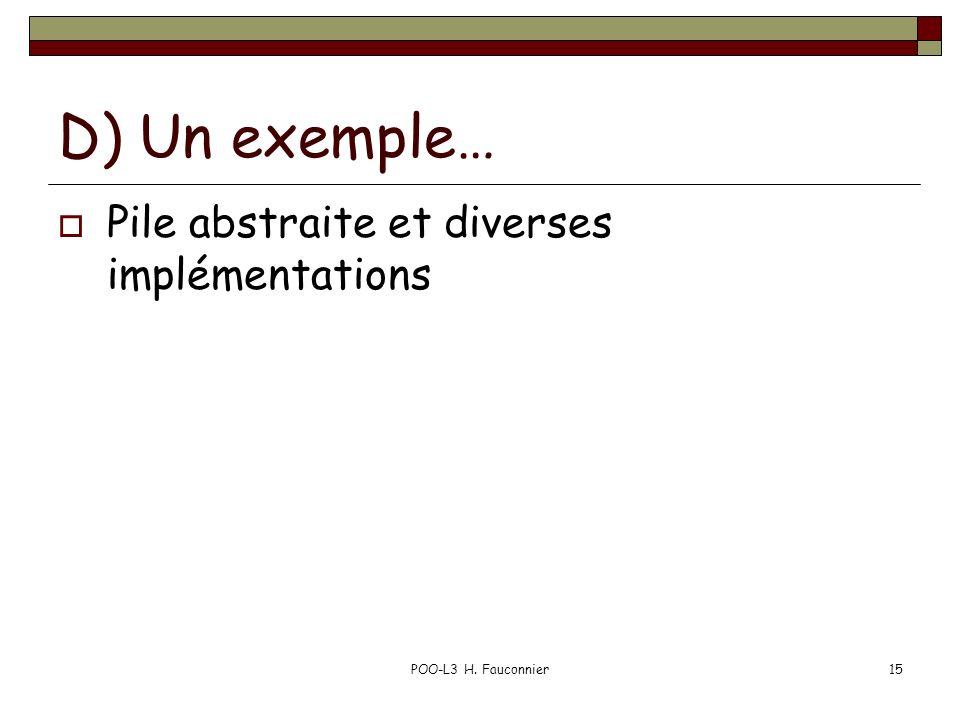 POO-L3 H. Fauconnier15 D) Un exemple… Pile abstraite et diverses implémentations
