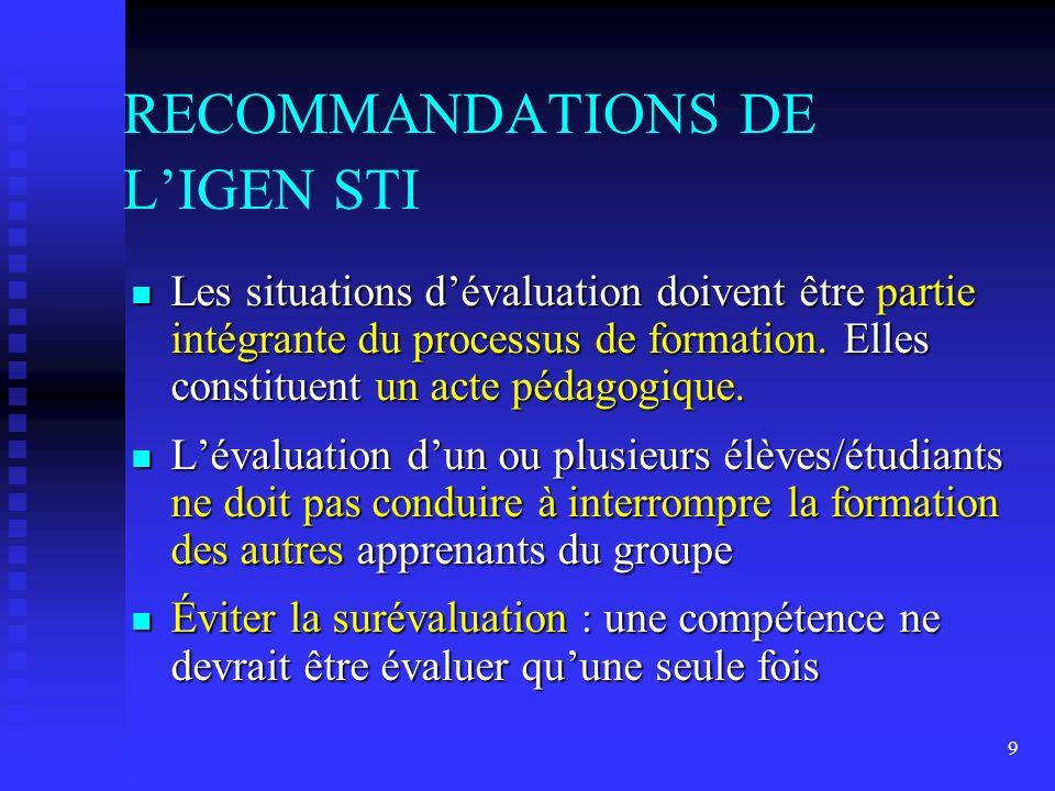 9 RECOMMANDATIONS DE LIGEN STI n Les situations dévaluation doivent être partie intégrante du processus de formation.