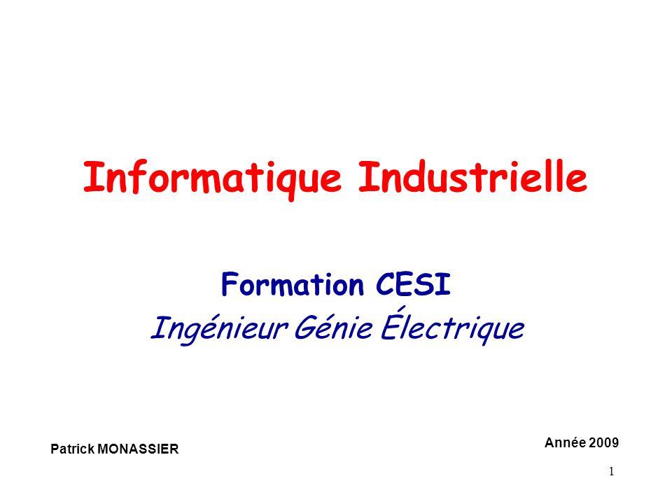 1 Informatique Industrielle Formation CESI Ingénieur Génie Électrique Patrick MONASSIER Année 2009