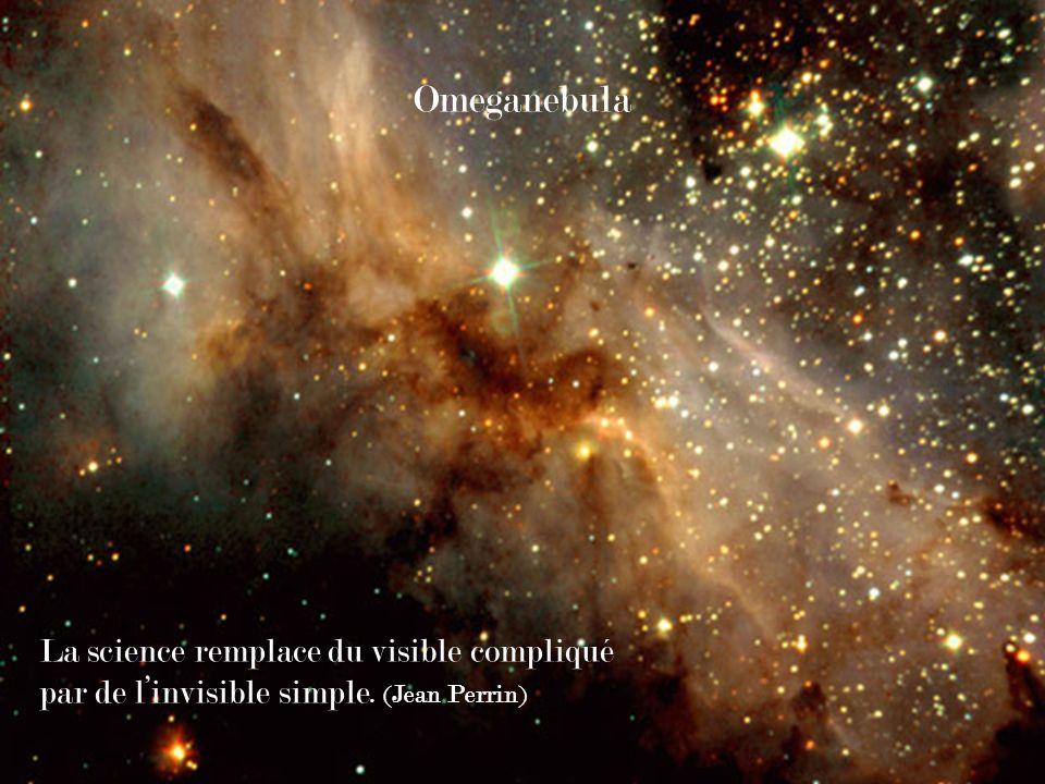 Omeganebula La science remplace du visible compliqué par de linvisible simple. (Jean Perrin)