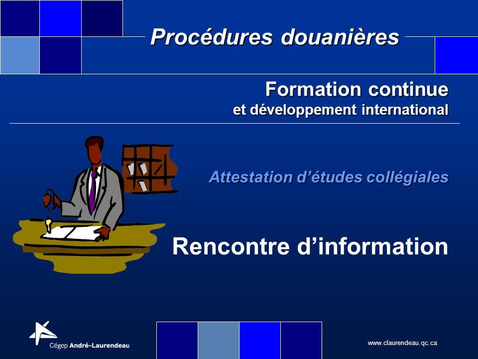 www.claurendeau.qc.ca Procédures douanières Formation continue et développement international Attestation détudes collégiales Rencontre dinformation