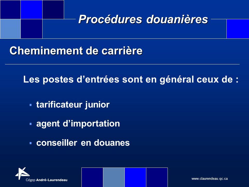www.claurendeau.qc.ca Procédures douanières Cheminement de carrière Les postes dentrées sont en général ceux de : tarificateur junior agent dimportati