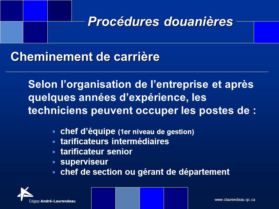 www.claurendeau.qc.ca Procédures douanières Cheminement de carrière Selon lorganisation de lentreprise et après quelques années dexpérience, les techn