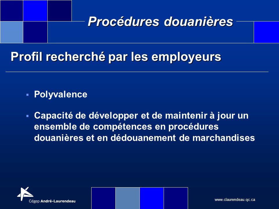 www.claurendeau.qc.ca Procédures douanières Profil recherché par les employeurs Polyvalence Capacité de développer et de maintenir à jour un ensemble