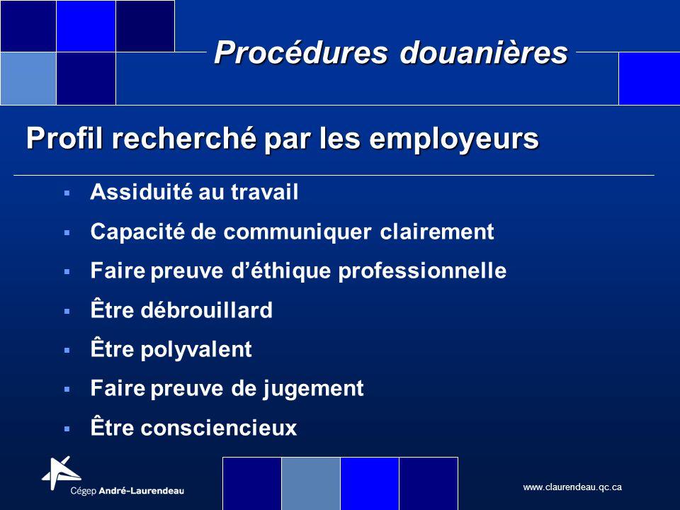 www.claurendeau.qc.ca Procédures douanières Profil recherché par les employeurs Assiduité au travail Capacité de communiquer clairement Faire preuve d