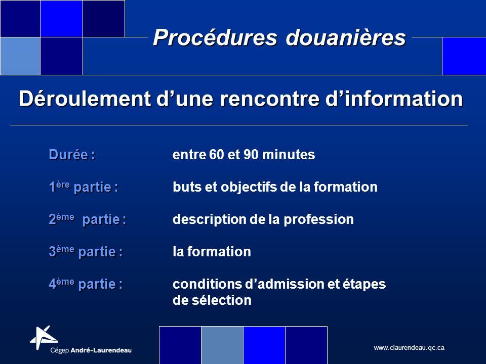 www.claurendeau.qc.ca Procédures douanières Objectif dune rencontre dinformation Vous permettre de prendre une décision éclairée quant à votre admission dans le programme « Procédures douanières »