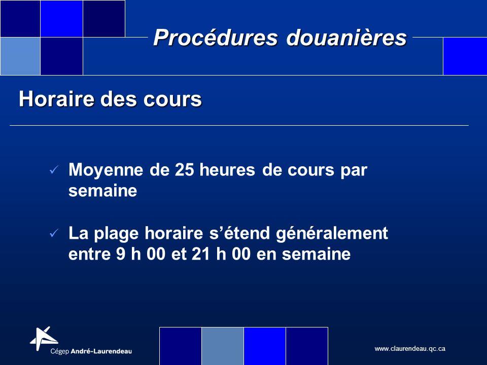 www.claurendeau.qc.ca Procédures douanières Horaire des cours Moyenne de 25 heures de cours par semaine La plage horaire sétend généralement entre 9 h