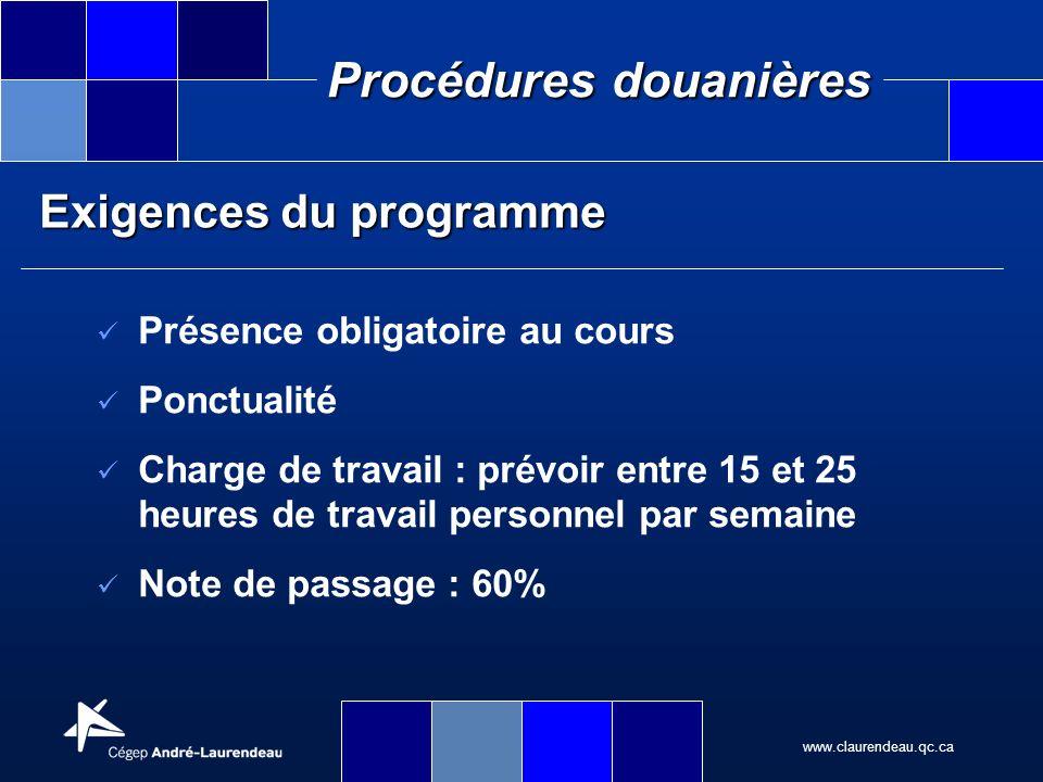 www.claurendeau.qc.ca Procédures douanières Exigences du programme Présence obligatoire au cours Ponctualité Charge de travail : prévoir entre 15 et 2