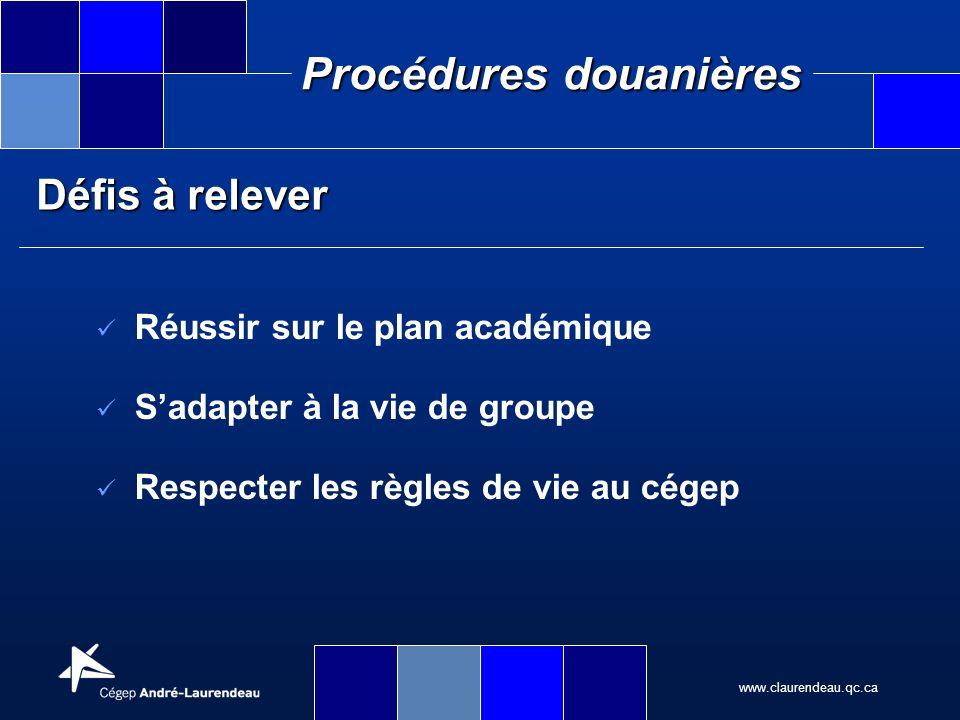 www.claurendeau.qc.ca Procédures douanières Défis à relever Réussir sur le plan académique Sadapter à la vie de groupe Respecter les règles de vie au