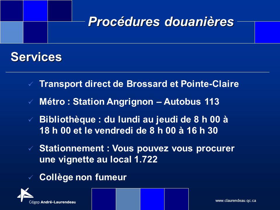 www.claurendeau.qc.ca Procédures douanières Services Transport direct de Brossard et Pointe-Claire Métro : Station Angrignon – Autobus 113 Bibliothèqu