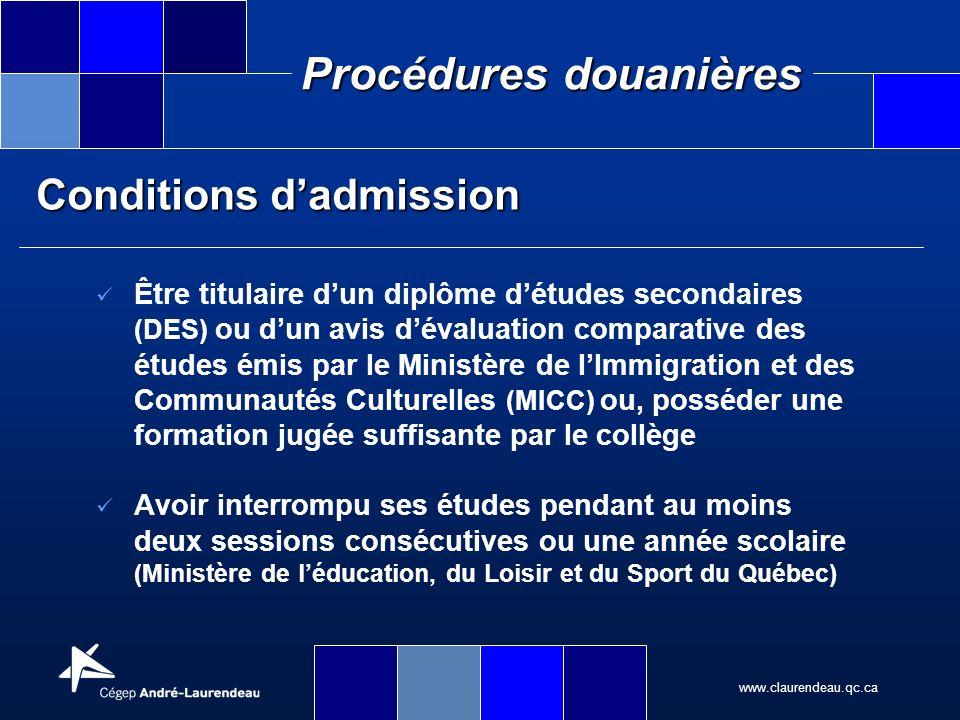 www.claurendeau.qc.ca Procédures douanières Conditions dadmission Être titulaire dun diplôme détudes secondaires (DES) ou dun avis dévaluation compara