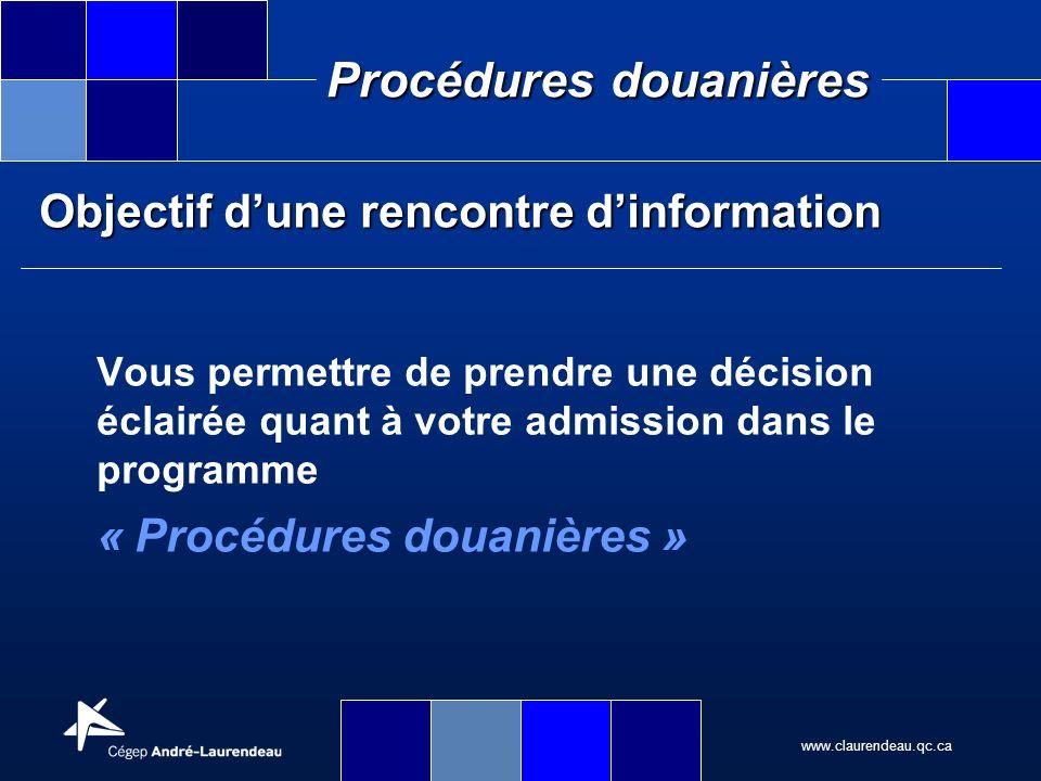 www.claurendeau.qc.ca Procédures douanières Exigences du programme Présence obligatoire au cours Ponctualité Charge de travail : prévoir entre 15 et 25 heures de travail personnel par semaine Note de passage : 60%