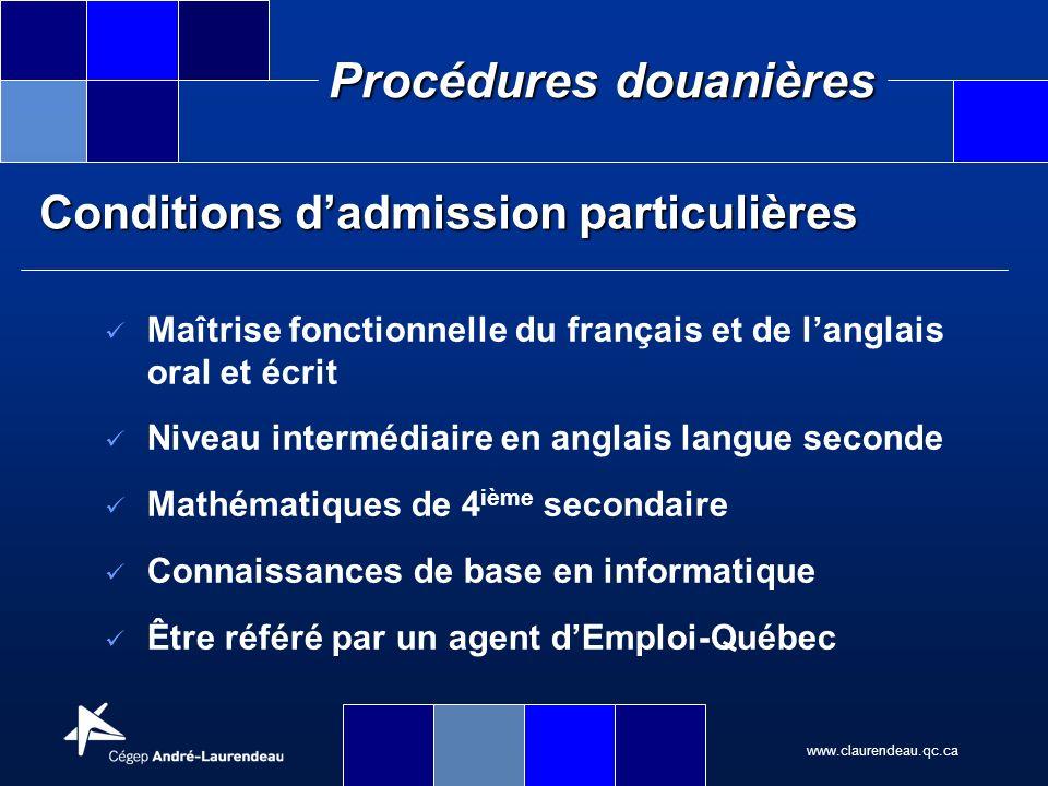 www.claurendeau.qc.ca Procédures douanières Conditions dadmission particulières Maîtrise fonctionnelle du français et de langlais oral et écrit Niveau