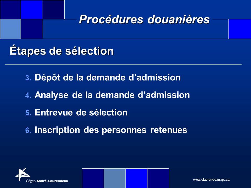 www.claurendeau.qc.ca Procédures douanières Étapes de sélection 3. Dépôt de la demande dadmission 4. Analyse de la demande dadmission 5. Entrevue de s