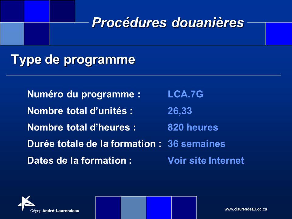 www.claurendeau.qc.ca Procédures douanières Type de programme Numéro du programme :LCA.7G Nombre total dunités :26,33 Nombre total dheures :820 heures