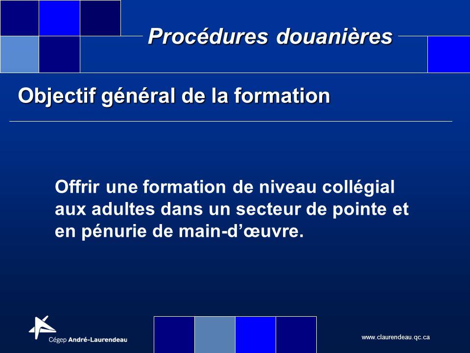 www.claurendeau.qc.ca Procédures douanières Objectif général de la formation Offrir une formation de niveau collégial aux adultes dans un secteur de p