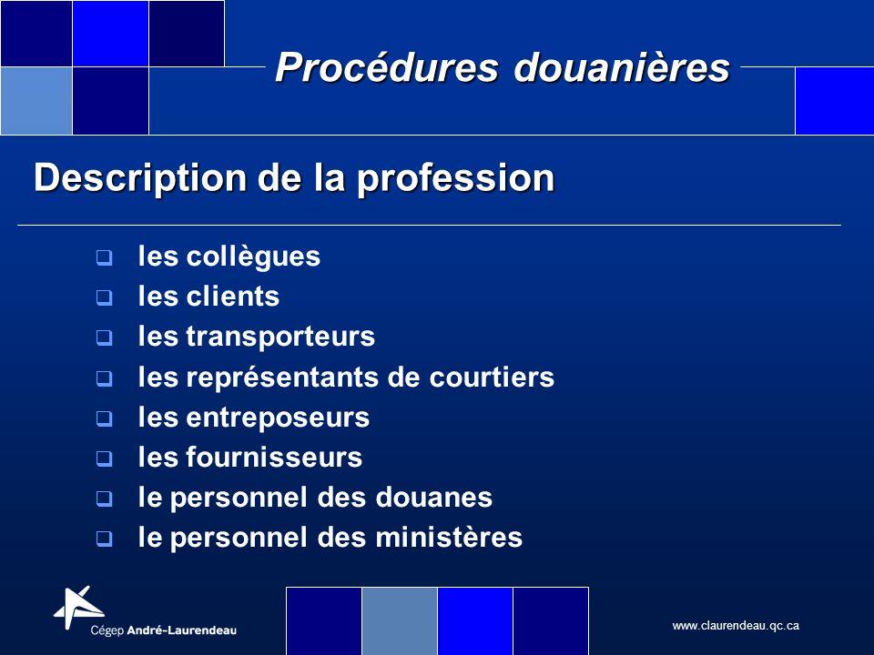 www.claurendeau.qc.ca Procédures douanières Description de la profession les collègues les clients les transporteurs les représentants de courtiers le