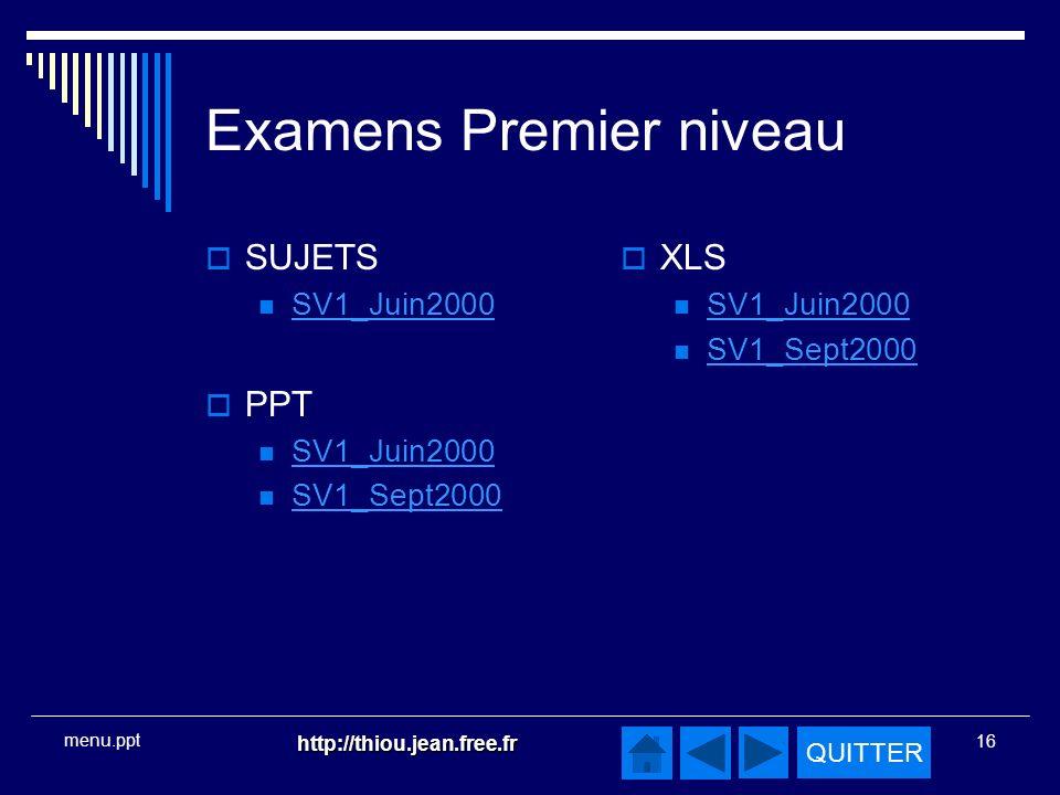 QUITTER http://thiou.jean.free.fr 16 menu.ppt Examens Premier niveau SUJETS SV1_Juin2000 PPT SV1_Juin2000 SV1_Sept2000 XLS SV1_Juin2000 SV1_Sept2000